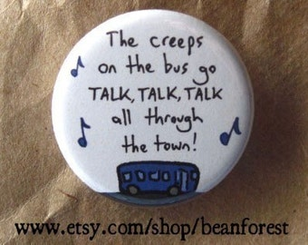 the creeps on the bus go talk, talk, talk - pinback button badge