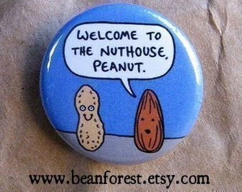 welcome to the nuthouse, peanut - pinback button badge