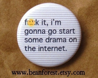 gonna go start drama on the internet   -mature-  - pinback button badge