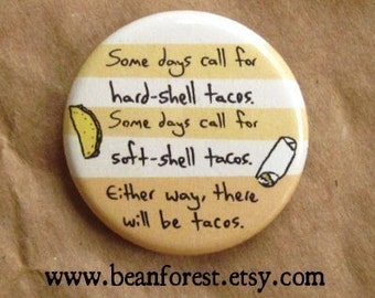 some days call for hard shell tacos. some days call for soft shell tacos. either way, there will be tacos - pinback button badge