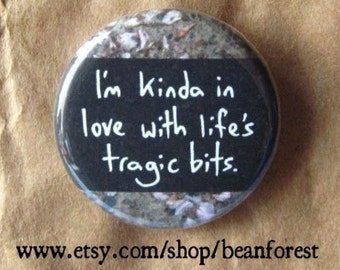 i'm in love with life's tragic bits