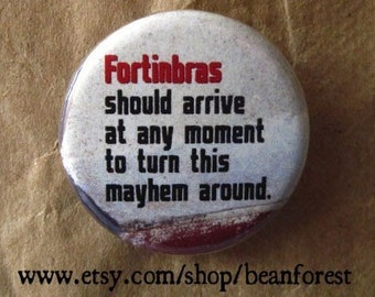 fortinbras should arrive any moment (Hamlet, Shakespeare) - pinback button badge