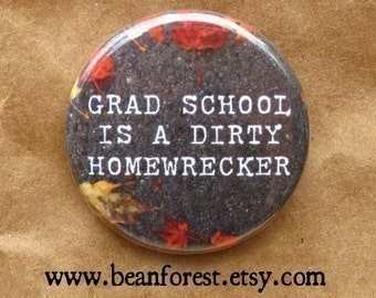 grad school is a homewrecker - pinback button badge
