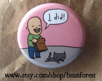 the cat is out of the bag and i did it - pinback button badge