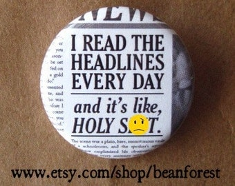i read the headlines every day and it's like, holy crap - mature - pinback button badge