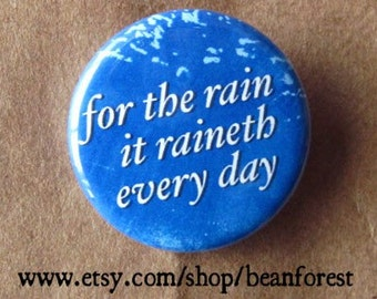 for the rain, it raineth every day (Shakespeare)