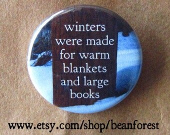 "winters were made for warm blankets and large books - refrigerator fridge magnet - 1.25"" pinback button badge - teacher book lover reading"
