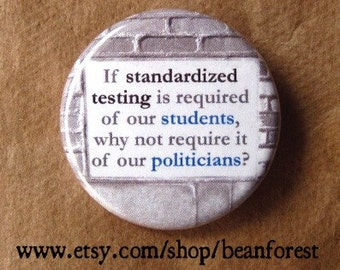 if standardized testing is required of our students, why not require it of our politicians? - pinback button badge