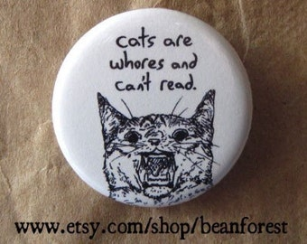 cats are whores and can't read - refrigerator magnet fridge - pinback button badge - cat cartoon funny weird drawing naughty kittie kitten