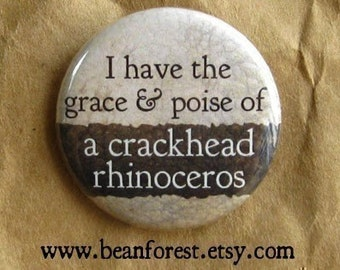 """i have the grace and poise of crackhead rhinoceros - refrigerator fridge magnet - 1.25"""" pinback button badge - clumsy oops i broke that"""