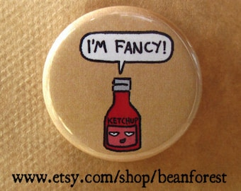 i'm fancy - silly kawaii fancy ketchup bottle pinback button badge refrigerator magnet red ketchup catsup