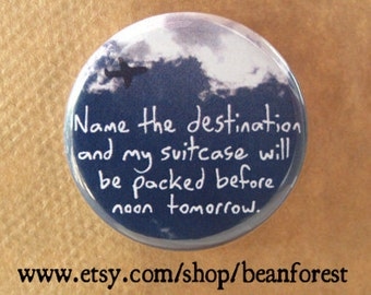 name the destination - pinback button badge