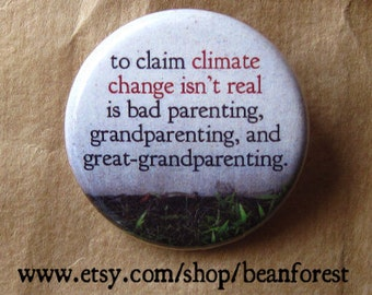 to claim climate change isn't real is bad parenting - pinback button badge