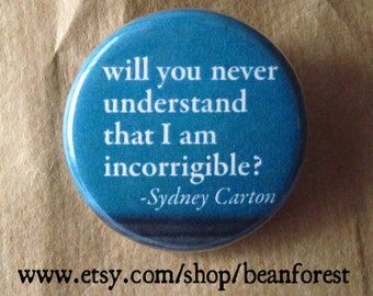 incorrigible (Dickens, A Tale of Two Cities) - pinback button badge