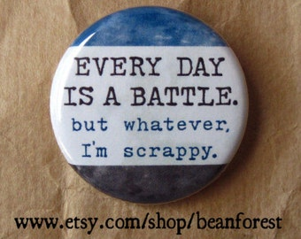 "every day is a battle - inspirational quotes pin perseverance gift button morale patch 1.25"" magnet inspirational quote print funny scrappy"