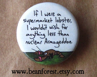 supermarket lobster wouldn't wish for anything less than armageddon - pinback button badge