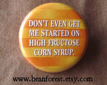 don't get me started on high fructose corn syrup - pinback button badge