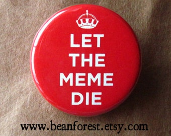 keep calm and carry on (let the meme die) - pinback button badge
