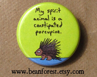 my spirit animal is a constipated porcupine - pinback button badge