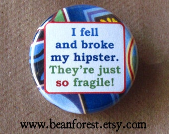i fell and broke my hipster. they're just so fragile! - pinback button badge