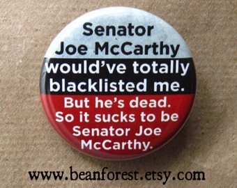 McCarthy would've totally blacklisted me