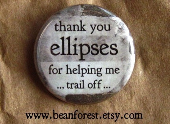 thank you, ellipses, for helping me... trail off...