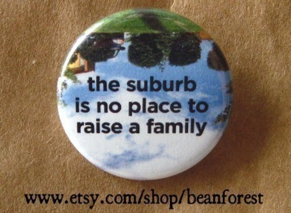 the suburb is no place to raise a family