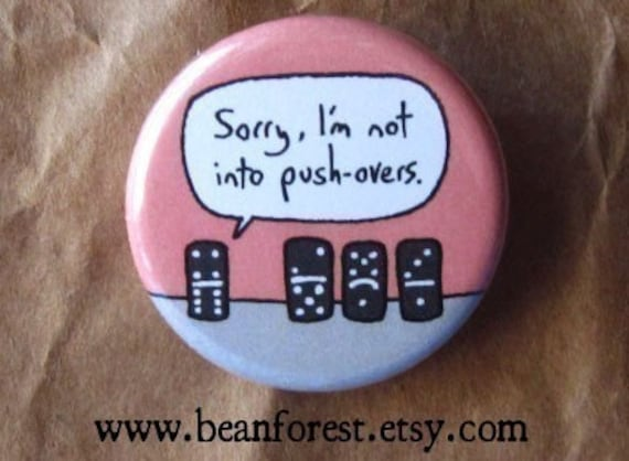 i'm not into push-overs - dominoes pinback button magnet domino art hot mess