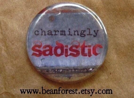 charmingly sadistic - pinback button badge