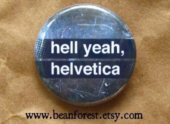 hell yeah, Helvetica - pinback button badge