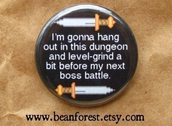 """gonna hang out in this dungeon and level grind a bit before my next boss battle - 1.25"""" pinback button badge - refrigerator fridge magnet"""