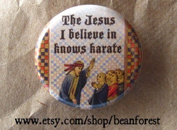 the jesus i believe in knows karate - pinback button badge