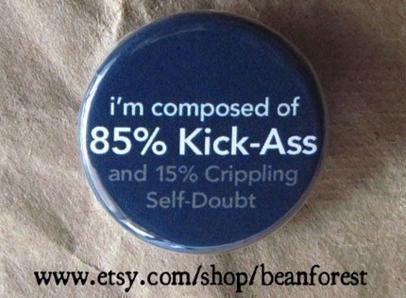 composed of 85% kick-ass and 15 percent crippling self-doubt - pinback button badge