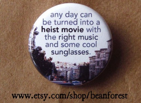 "any day can be turned into a heist movie with the right music and some cool sunglasses - 1.25"" pinback button badge - refrigerator magnet"