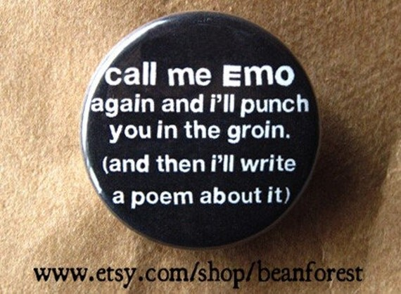 """call me emo again and I'll punch you in the groin. and then i'll write a poem about it - 1.25"""" pinback button badge - refrigerator magnet"""