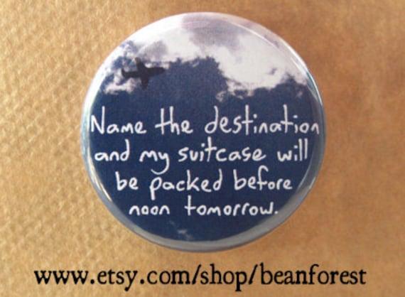 name the destination - pinback button badge