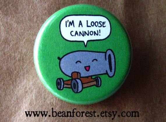 i'm a loose cannon - pinback button badge