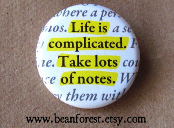 life is complicated. take lots of notes - pinback button badge