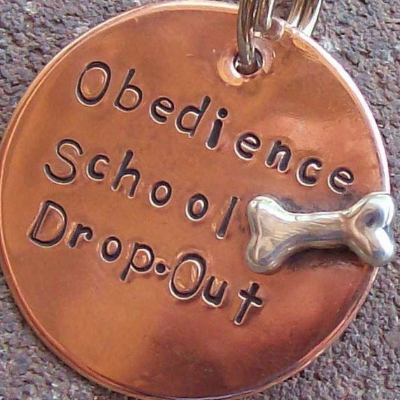 Obedience School Drop-Out  Handmade Pet Tag in Three Sizes
