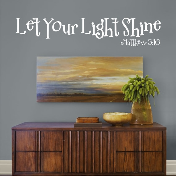 Let Your Light Shine - Matthew 5 16  Vinyl Wall Decal (B-063)