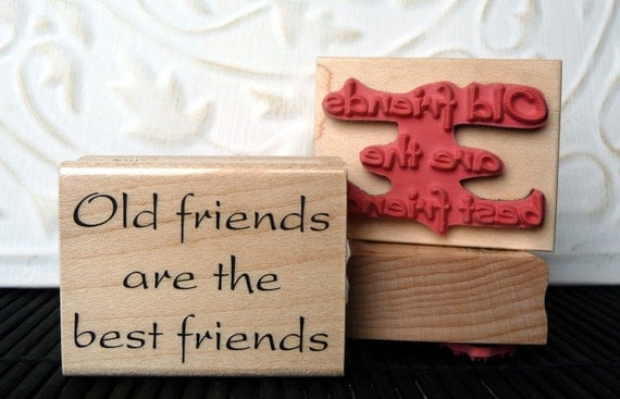 Old Friends are the Best Friends rubber stamp from oldislandstamps