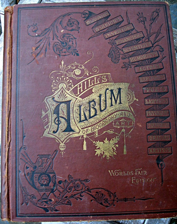 Antique vintage book, Hill's Album of Biography and Art World's Fair Edition, lavishly illustrated