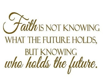 Christian Inspirational Wall Decal Quote Vinyl Lettering - Faith is Not Knowing What the Future Holds 20H X 28W Qt0050