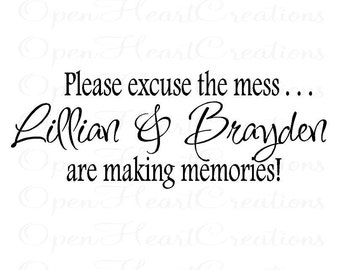 Please Excuse the Mess Children Are Busy Making Memories - Play room Vinyl Wall Decal 12h X 32w BA0231