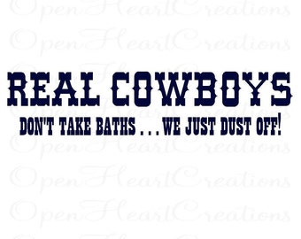 """Cowboy Vinyl Wall Decals - Real Cowboys Dont Take Baths - Boy Wester Brothers Wall Quote 8""""H X 36""""W Ba0182"""
