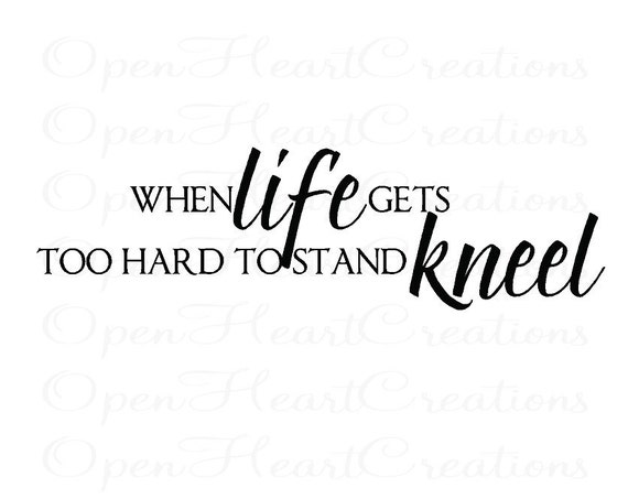 When Life Gets Too Hard to Stand Kneel Vinyl Decal - Wall Decal Quote Lettering Sticker Transfer 10H x 32W QT0078