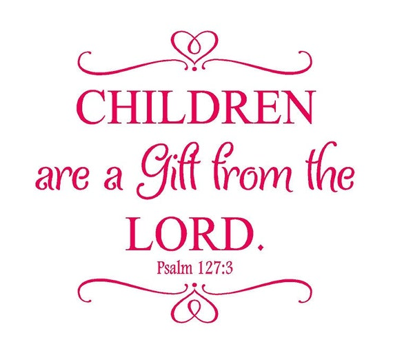 Children Are A Gift From The Lord Psalm 127 By