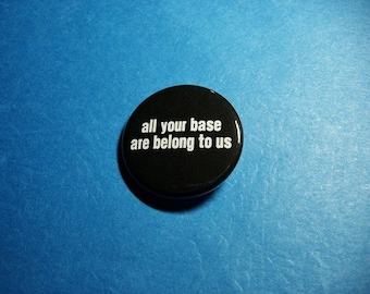 All Your Base Are Belong to Us Pinback Button (or Magnet)