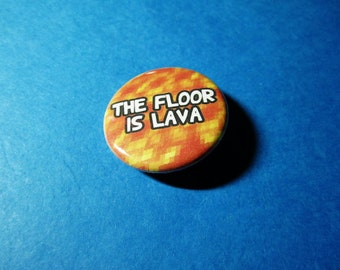 The Floor is Lava Pinback Button (or Magnet)