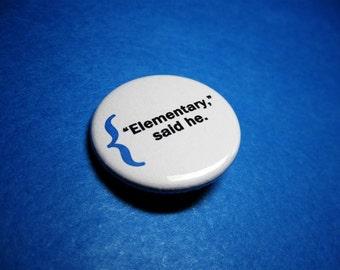 Sherlock Holmes Elementary Pinback Button (or Magnet)